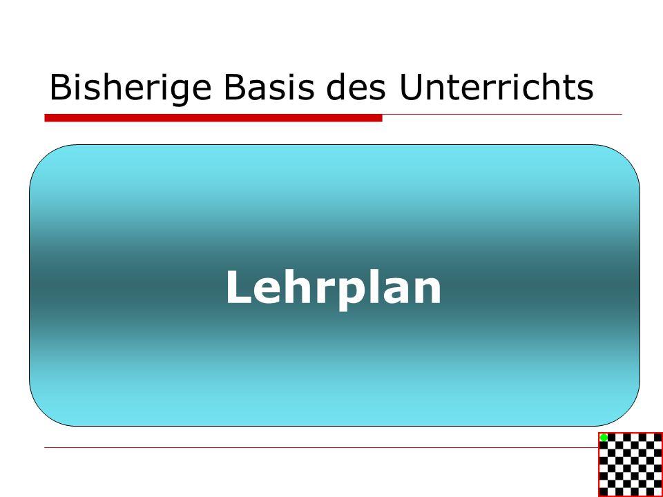 Philosophie des Lehrplans Der Lehrplan fokussiert auf den Unterricht (Input-Orientierung).
