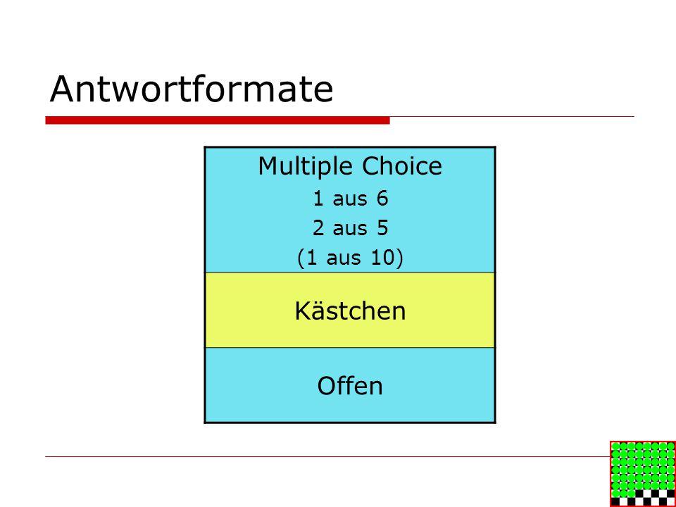 Antwortformate Multiple Choice 1 aus 6 2 aus 5 (1 aus 10) Kästchen Offen