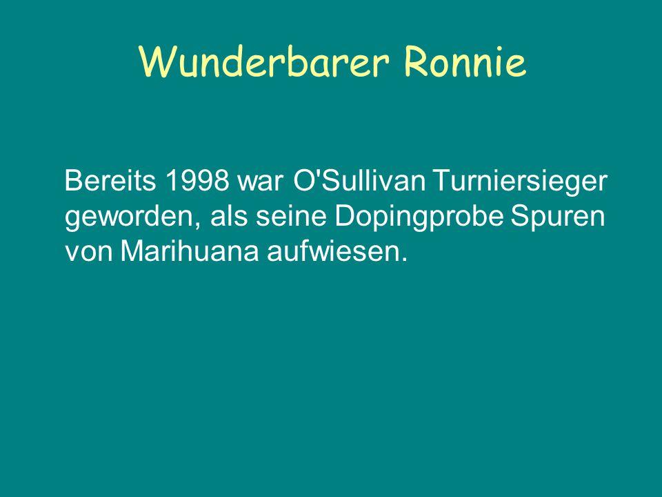 Wunderbarer Ronnie Bereits 1998 war O'Sullivan Turniersieger geworden, als seine Dopingprobe Spuren von Marihuana aufwiesen.