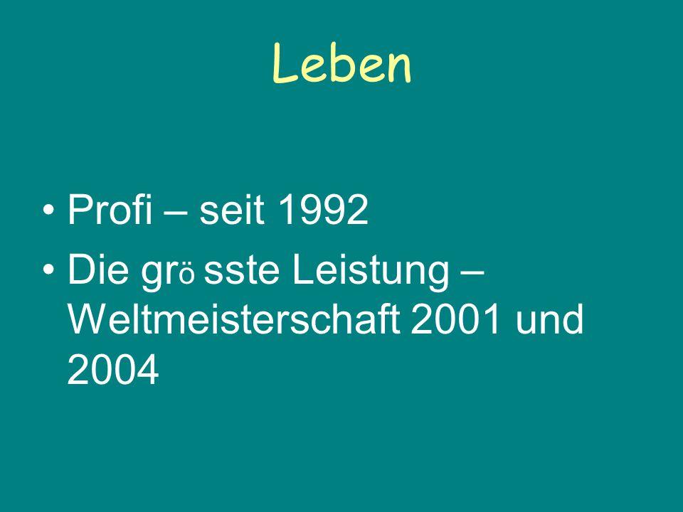 Leben Profi – seit 1992 Die gr ö sste Leistung – Weltmeisterschaft 2001 und 2004