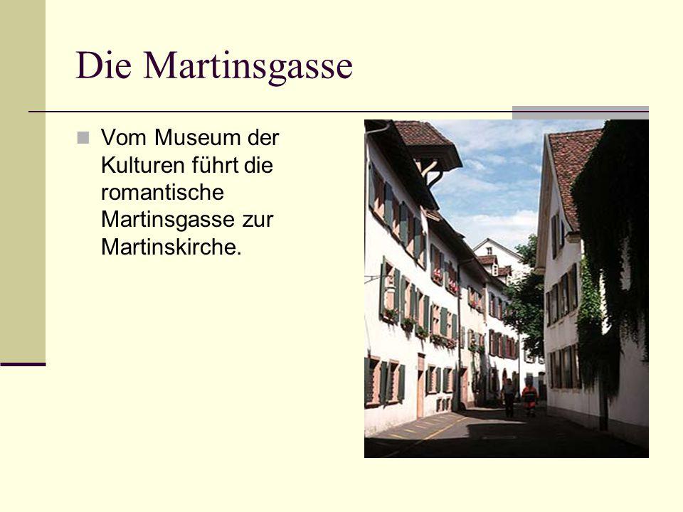 Die Martinsgasse Vom Museum der Kulturen führt die romantische Martinsgasse zur Martinskirche.