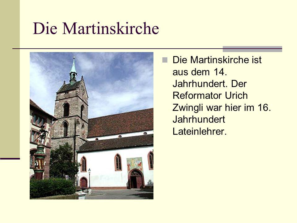 Die Martinskirche Die Martinskirche ist aus dem 14. Jahrhundert. Der Reformator Urich Zwingli war hier im 16. Jahrhundert Lateinlehrer.