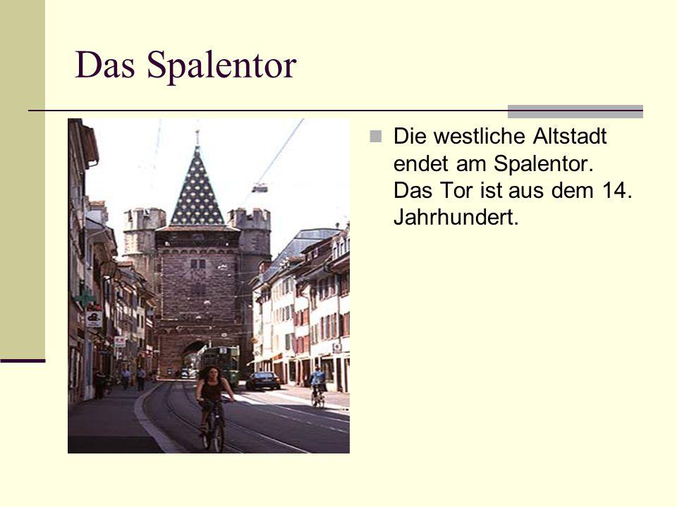 Das Spalentor Die westliche Altstadt endet am Spalentor. Das Tor ist aus dem 14. Jahrhundert.