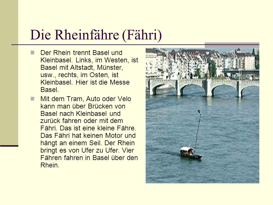 Die Rheinfähre (Fähri) Der Rhein trennt Basel und Kleinbasel. Links, im Westen, ist Basel mit Altstadt, Münster, usw., rechts, im Osten, ist Kleinbase