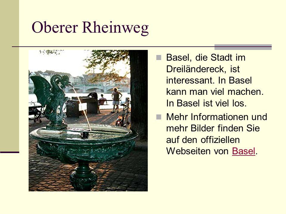 Oberer Rheinweg Basel, die Stadt im Dreiländereck, ist interessant. In Basel kann man viel machen. In Basel ist viel los. Mehr Informationen und mehr