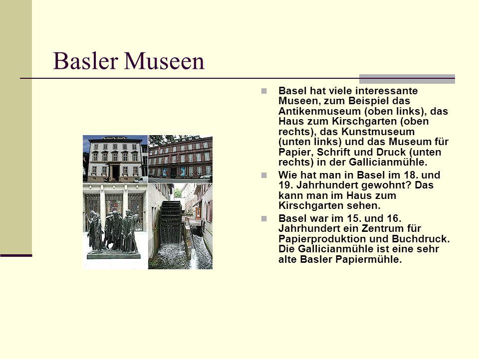 Basler Museen Basel hat viele interessante Museen, zum Beispiel das Antikenmuseum (oben links), das Haus zum Kirschgarten (oben rechts), das Kunstmuse