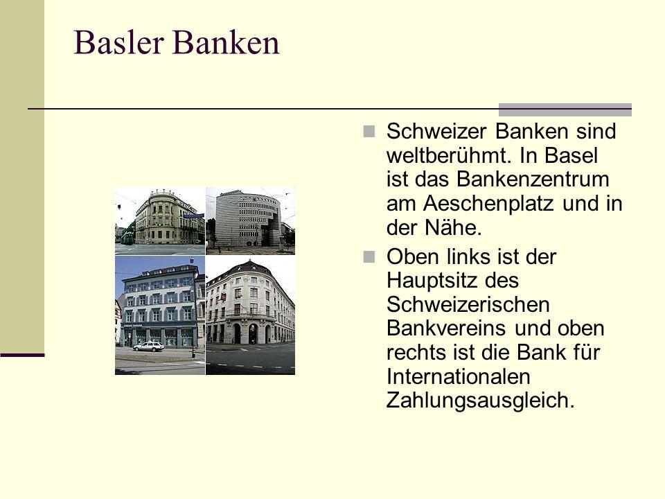 Basler Banken Schweizer Banken sind weltberühmt. In Basel ist das Bankenzentrum am Aeschenplatz und in der Nähe. Oben links ist der Hauptsitz des Schw