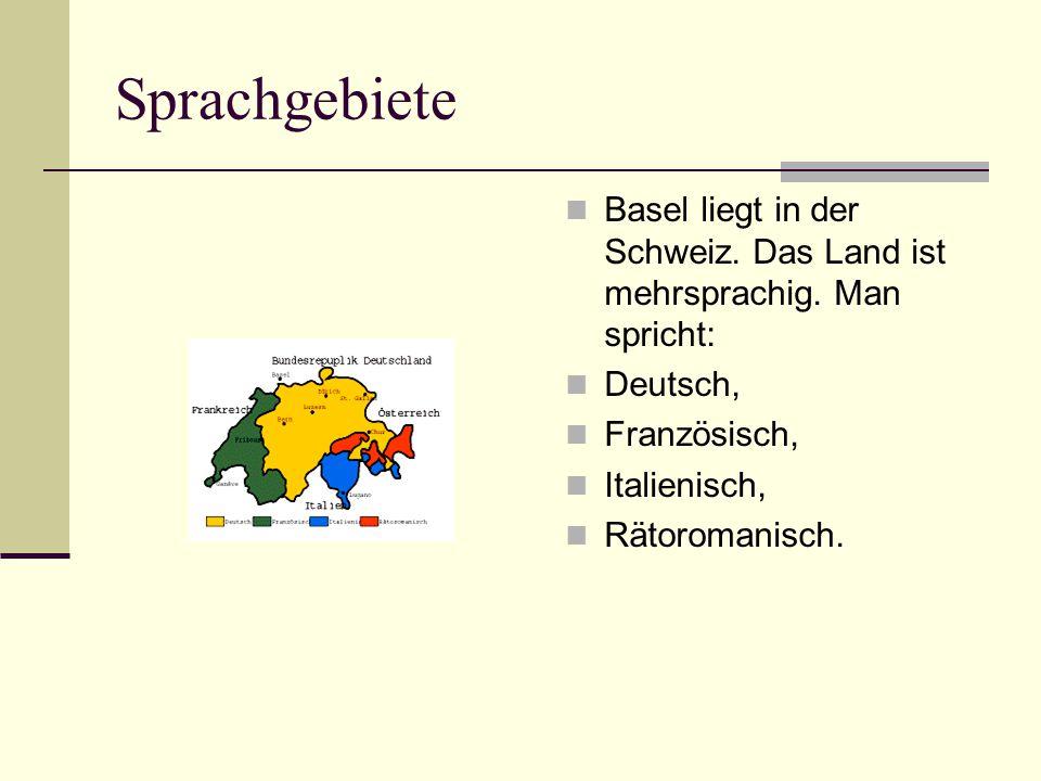 Sprachgebiete Basel liegt in der Schweiz. Das Land ist mehrsprachig. Man spricht: Deutsch, Französisch, Italienisch, Rätoromanisch.