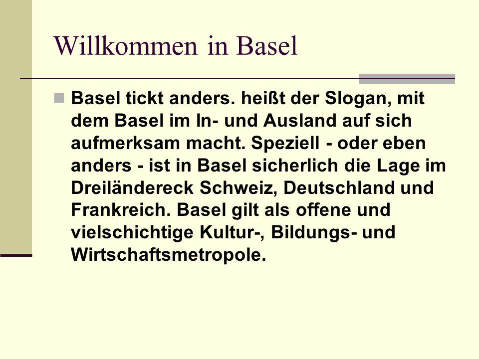Willkommen in Basel Basel tickt anders. heißt der Slogan, mit dem Basel im In- und Ausland auf sich aufmerksam macht. Speziell - oder eben anders - is