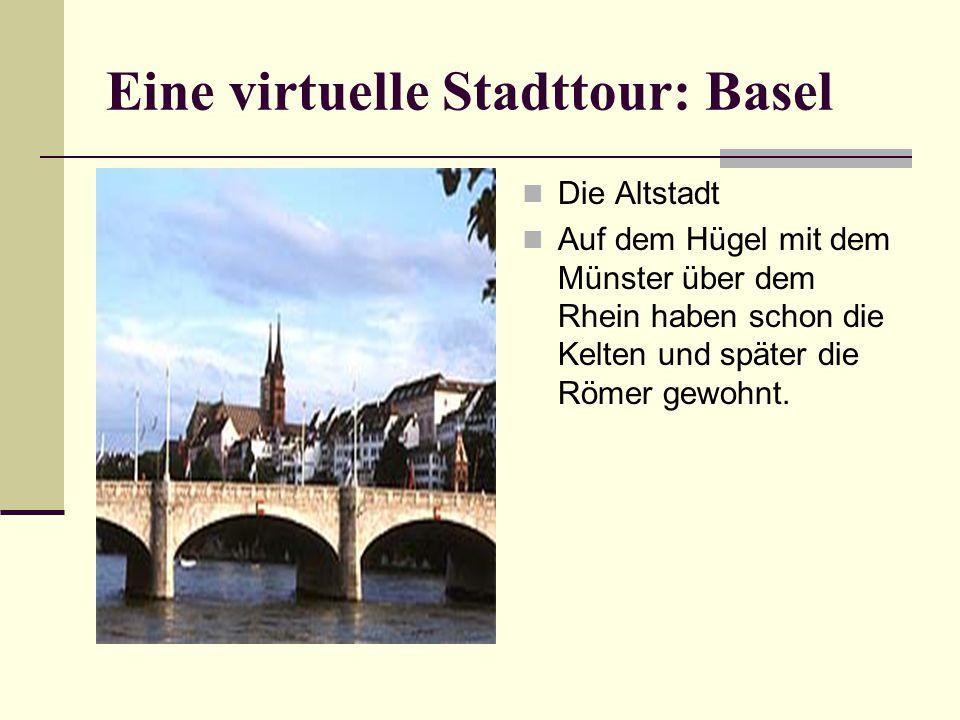 Eine virtuelle Stadttour: Basel Die Altstadt Auf dem Hügel mit dem Münster über dem Rhein haben schon die Kelten und später die Römer gewohnt.
