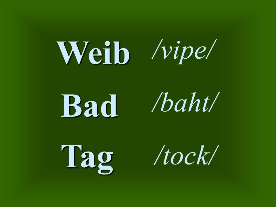 Bad Tag Weib /vipe/ /baht/ /tock/