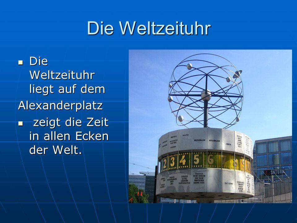 Die Weltzeituhr Die Weltzeituhr liegt auf dem Die Weltzeituhr liegt auf demAlexanderplatz zeigt die Zeit in allen Ecken der Welt. zeigt die Zeit in al