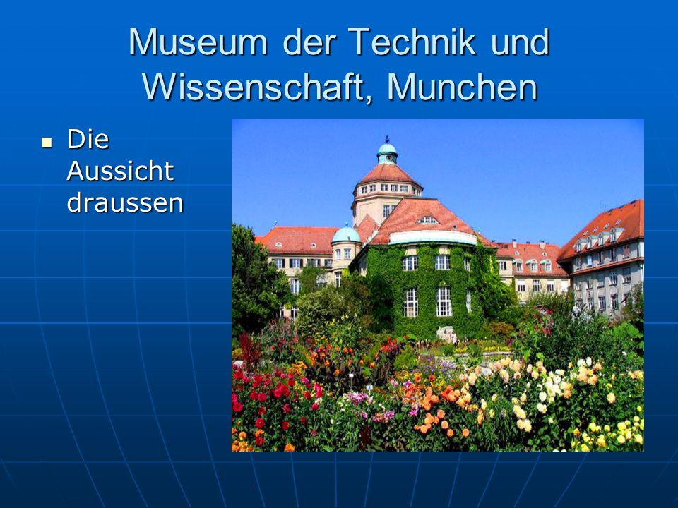 Museum der Technik und Wissenschaft, Munchen Die Aussicht draussen Die Aussicht draussen