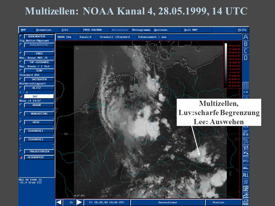 33 Multizellen: NOAA Kanal 4, 28.05.1999, 14 UTC Einzelzellen Multizellen, Luv:scharfe Begrenzung Lee: Auswehen