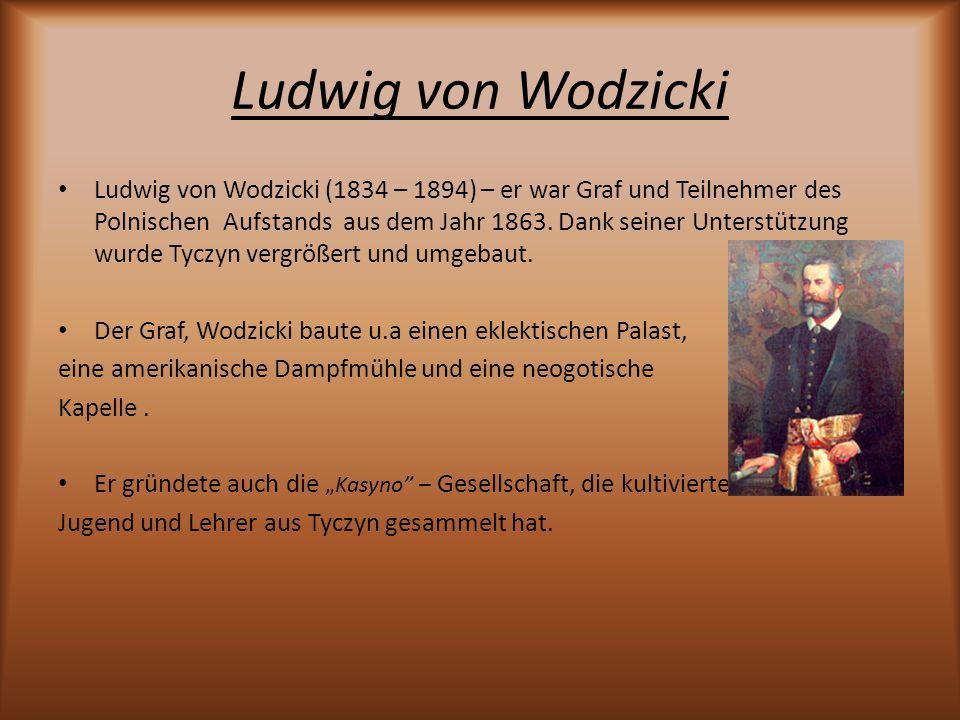 Ludwig von Wodzicki Ludwig von Wodzicki (1834 – 1894) – er war Graf und Teilnehmer des Polnischen Aufstands aus dem Jahr 1863. Dank seiner Unterstützu