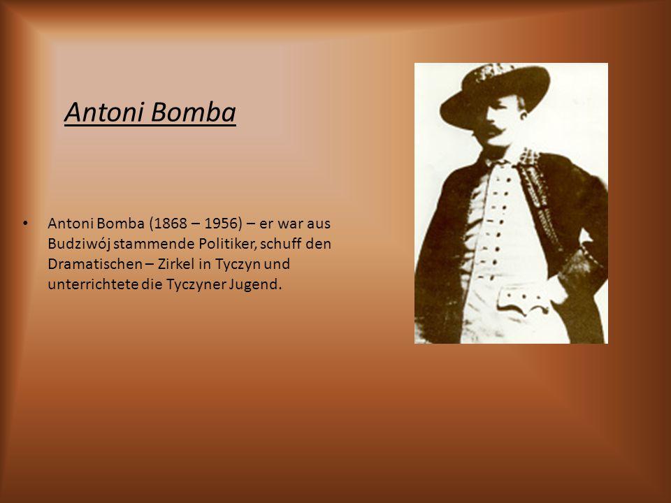 Antoni Bomba Antoni Bomba (1868 – 1956) – er war aus Budziwój stammende Politiker, schuff den Dramatischen – Zirkel in Tyczyn und unterrichtete die Tyczyner Jugend.