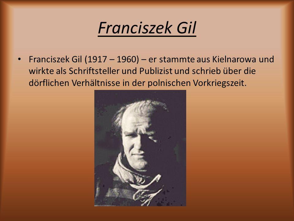 Franciszek Gil Franciszek Gil (1917 – 1960) – er stammte aus Kielnarowa und wirkte als Schriftsteller und Publizist und schrieb über die dörflichen Ve