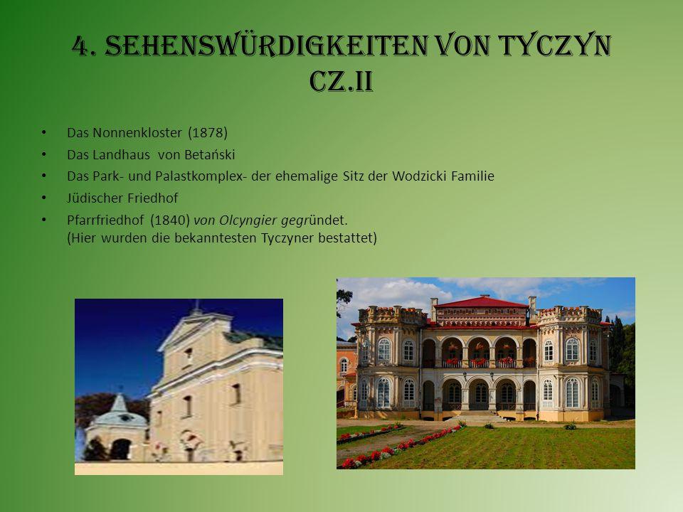 4. Sehenswürdigkeiten von Tyczyn cz.II Das Nonnenkloster (1878) Das Landhaus von Betański Das Park- und Palastkomplex- der ehemalige Sitz der Wodzicki