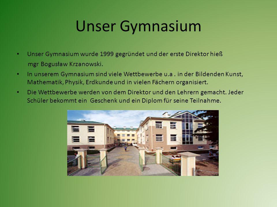 Unser Gymnasium Unser Gymnasium wurde 1999 gegründet und der erste Direktor hieß mgr Bogusław Krzanowski. In unserem Gymnasium sind viele Wettbewerbe