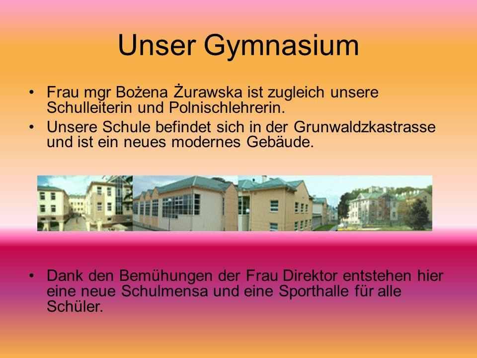 Unser Gymnasium Frau mgr Bożena Żurawska ist zugleich unsere Schulleiterin und Polnischlehrerin. Unsere Schule befindet sich in der Grunwaldzkastrasse