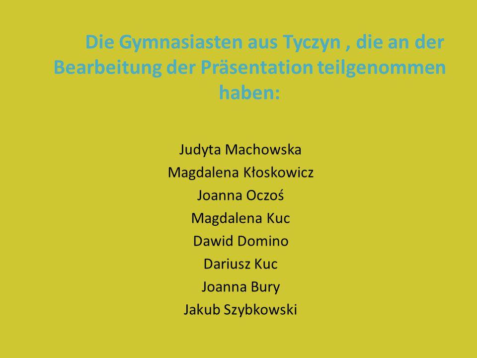 Die Gymnasiasten aus Tyczyn, die an der Bearbeitung der Präsentation teilgenommen haben: Judyta Machowska Magdalena Kłoskowicz Joanna Oczoś Magdalena Kuc Dawid Domino Dariusz Kuc Joanna Bury Jakub Szybkowski