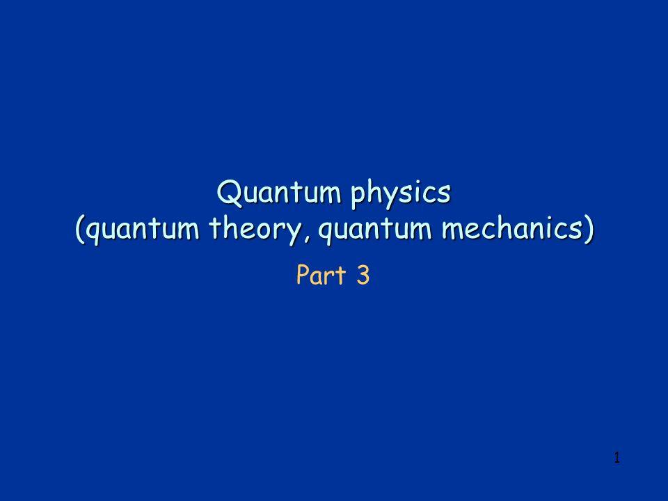 1 Quantum physics (quantum theory, quantum mechanics) Part 3