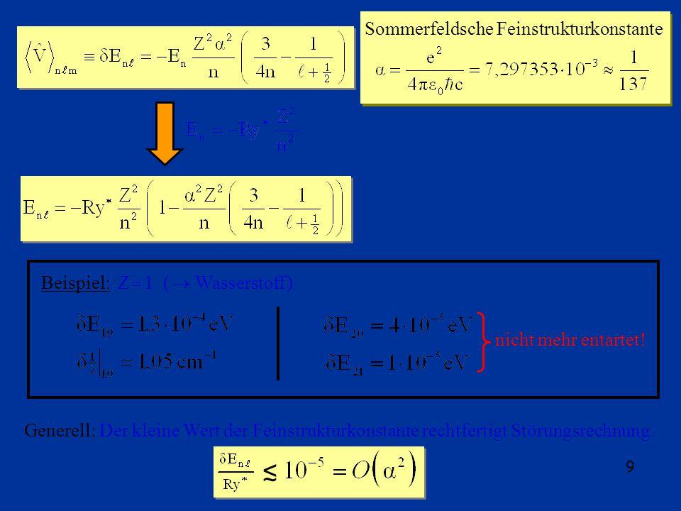 9 Beispiel: Z 1 ( Wasserstoff ) nicht mehr entartet.
