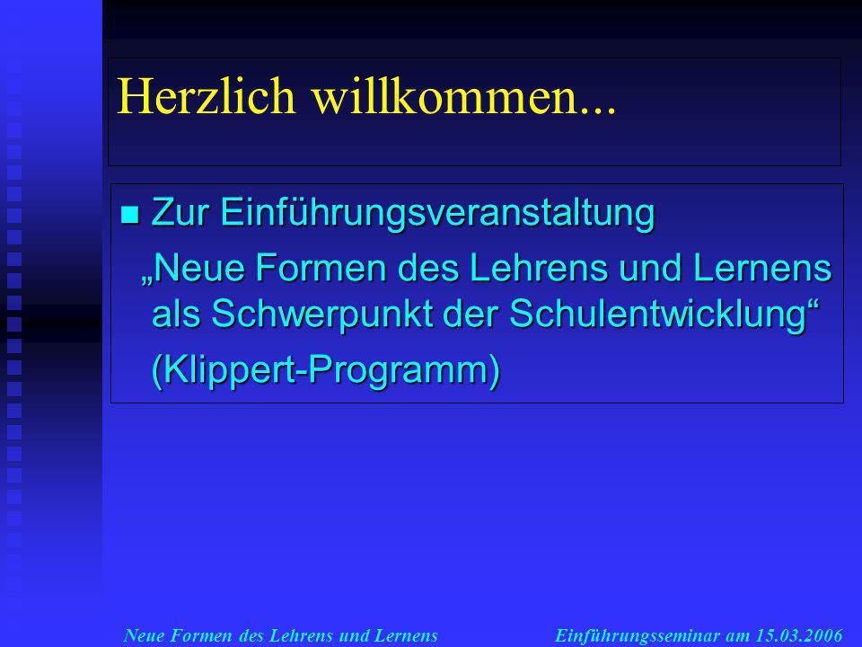 Neue Formen des Lehrens und LernensEinführungsseminar am 15.03.2006 Herzlich willkommen...