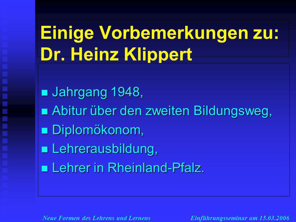 Neue Formen des Lehrens und LernensEinführungsseminar am 15.03.2006 Einige Vorbemerkungen zu: Dr.