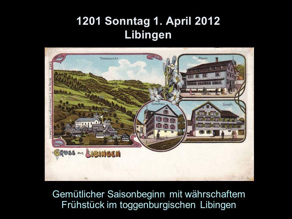 1201 Sonntag 1. April 2012 Libingen Gemütlicher Saisonbeginn mit währschaftem Frühstück im toggenburgischen Libingen