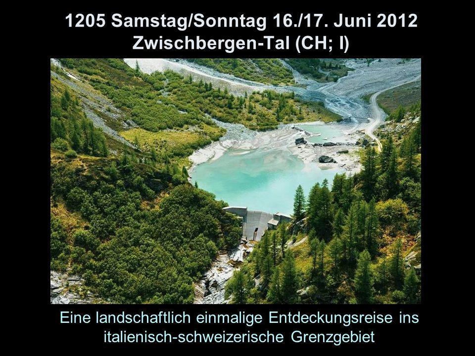 1205 Samstag/Sonntag 16./17. Juni 2012 Zwischbergen-Tal (CH; I) Eine landschaftlich einmalige Entdeckungsreise ins italienisch-schweizerische Grenzgeb