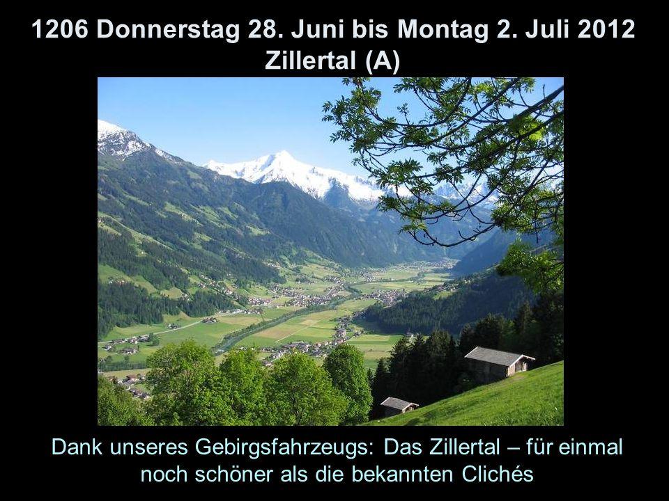 1206 Donnerstag 28. Juni bis Montag 2. Juli 2012 Zillertal (A) Dank unseres Gebirgsfahrzeugs: Das Zillertal – für einmal noch schöner als die bekannte