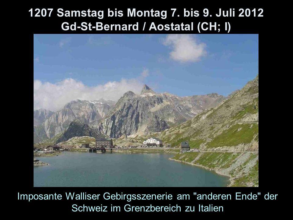 1207 Samstag bis Montag 7. bis 9. Juli 2012 Gd-St-Bernard / Aostatal (CH; I) Imposante Walliser Gebirgsszenerie am