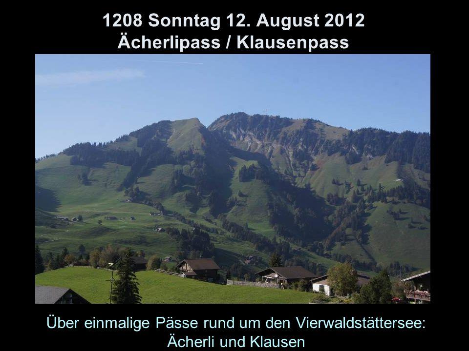 1208 Sonntag 12. August 2012 Ächerlipass / Klausenpass Über einmalige Pässe rund um den Vierwaldstättersee: Ächerli und Klausen