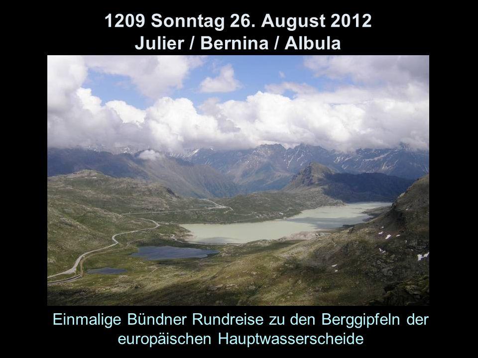 1209 Sonntag 26. August 2012 Julier / Bernina / Albula Einmalige Bündner Rundreise zu den Berggipfeln der europäischen Hauptwasserscheide