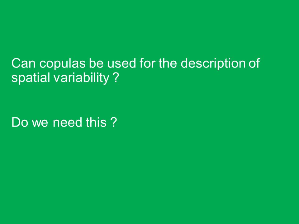 Can copulas be used for the description of spatial variability ? Do we need this ?