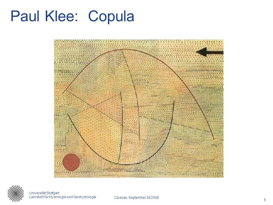 5 Caracas, September 28 2006 Universität Stuttgart Lehrstuhl für Hydrologie und Geohydrologie Paul Klee: Copula