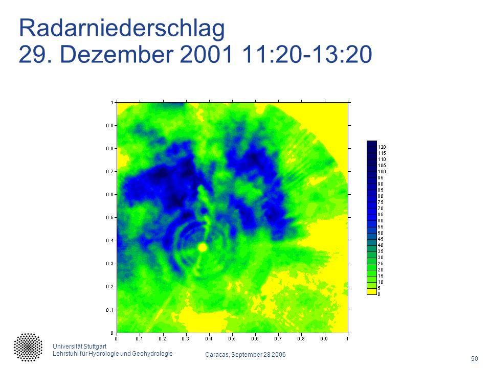 50 Caracas, September 28 2006 Universität Stuttgart Lehrstuhl für Hydrologie und Geohydrologie Radarniederschlag 29. Dezember 2001 11:20-13:20