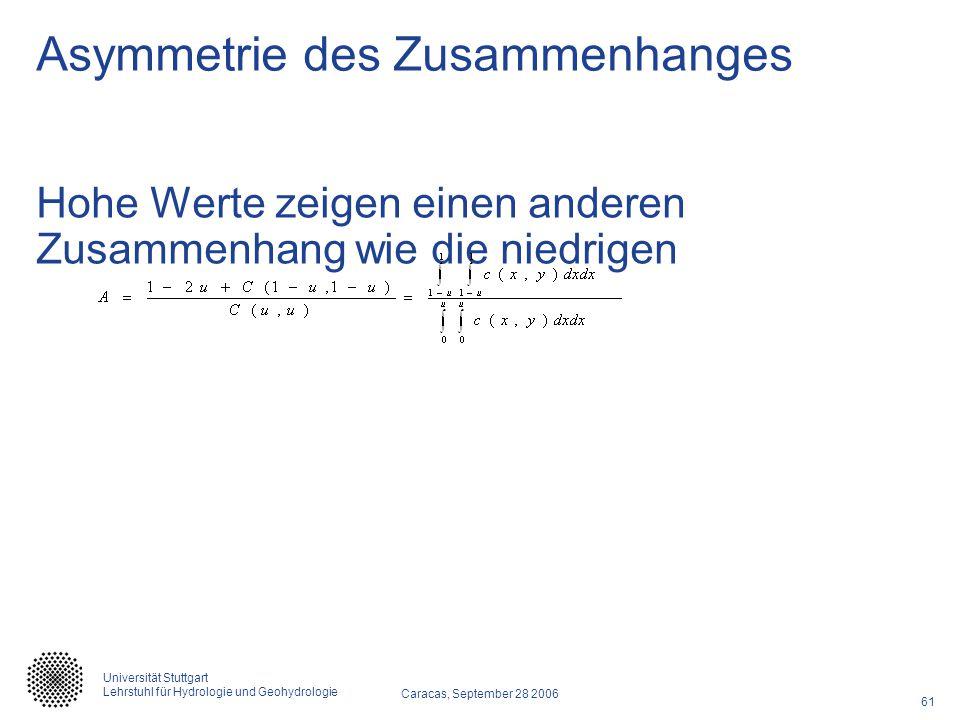 61 Caracas, September 28 2006 Universität Stuttgart Lehrstuhl für Hydrologie und Geohydrologie Asymmetrie des Zusammenhanges Hohe Werte zeigen einen anderen Zusammenhang wie die niedrigen