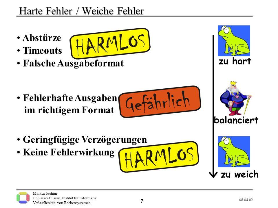 Markus Jochim Universität Essen, Institut für Informatik Verlässlichkeit von Rechensystemen 08.04.02 8 Pessimistische Fehler Idee: Zu weiche Fehler verschärfen.