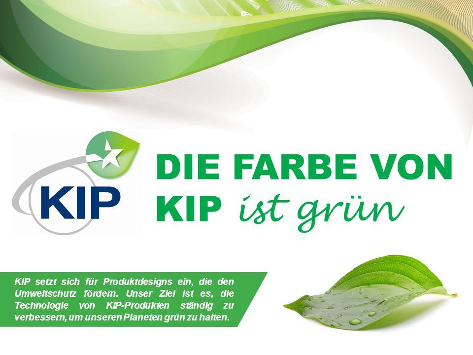 DIE FARBE VON KIP ist grün ÖKOLOGISCHE VERANTWORTUNG KIP setzt sich für Produktdesigns ein, die den Umweltschutz fördern.