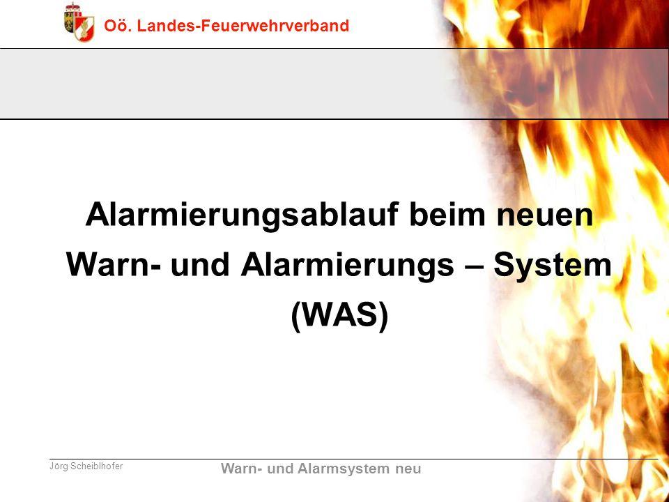 Warn- und Alarmsystem neu Oö. Landes-Feuerwehrverband Jörg Scheiblhofer Alarmierungsablauf beim neuen Warn- und Alarmierungs – System (WAS)