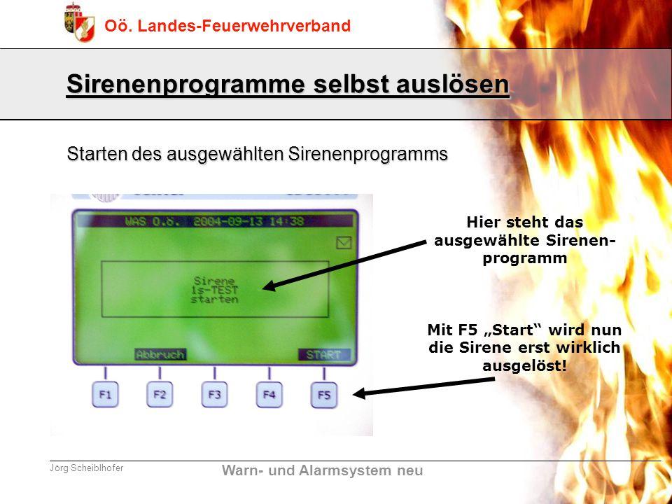 Warn- und Alarmsystem neu Oö. Landes-Feuerwehrverband Jörg Scheiblhofer Hier steht das ausgewählte Sirenen- programm Mit F5 Start wird nun die Sirene