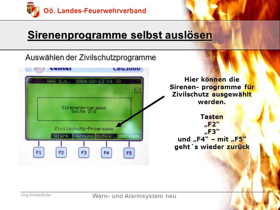 Warn- und Alarmsystem neu Oö. Landes-Feuerwehrverband Jörg Scheiblhofer Hier können die Sirenen- programme für Zivilschutz ausgewählt werden. Tasten F