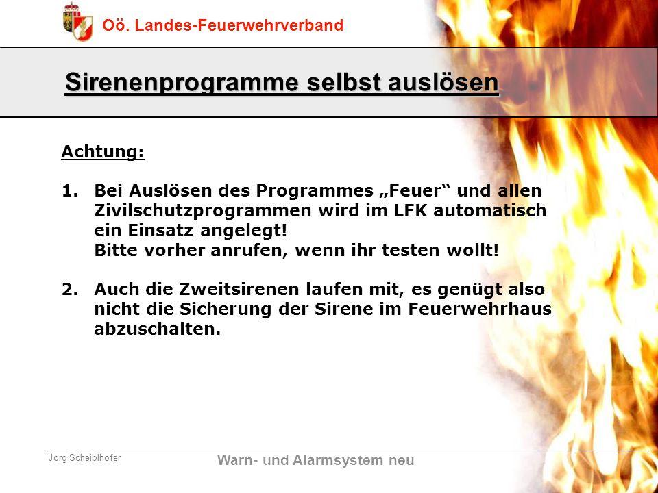 Warn- und Alarmsystem neu Oö. Landes-Feuerwehrverband Jörg Scheiblhofer Achtung: 1. 1.Bei Auslösen des Programmes Feuer und allen Zivilschutzprogramme