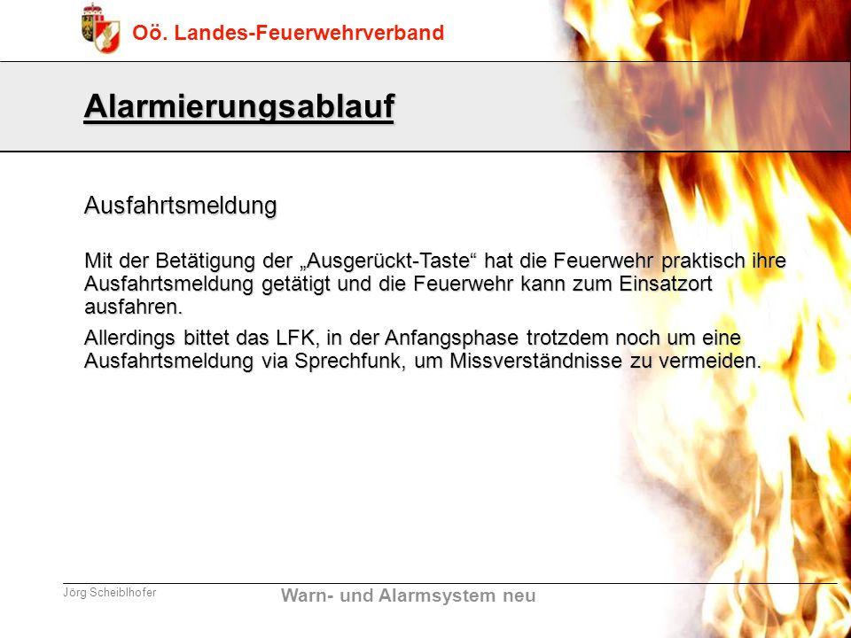 Warn- und Alarmsystem neu Oö. Landes-Feuerwehrverband Jörg Scheiblhofer Alarmierungsablauf Mit der Betätigung der Ausgerückt-Taste hat die Feuerwehr p