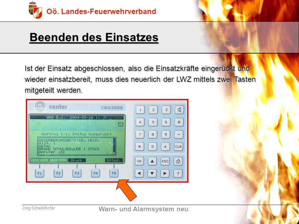 Warn- und Alarmsystem neu Oö. Landes-Feuerwehrverband Jörg Scheiblhofer Beenden des Einsatzes Ist der Einsatz abgeschlossen, also die Einsatzkräfte ei