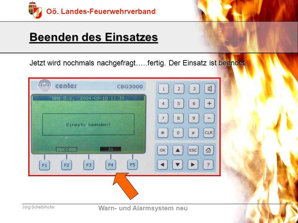 Warn- und Alarmsystem neu Oö. Landes-Feuerwehrverband Jörg Scheiblhofer Beenden des Einsatzes Jetzt wird nochmals nachgefragt…..fertig. Der Einsatz is