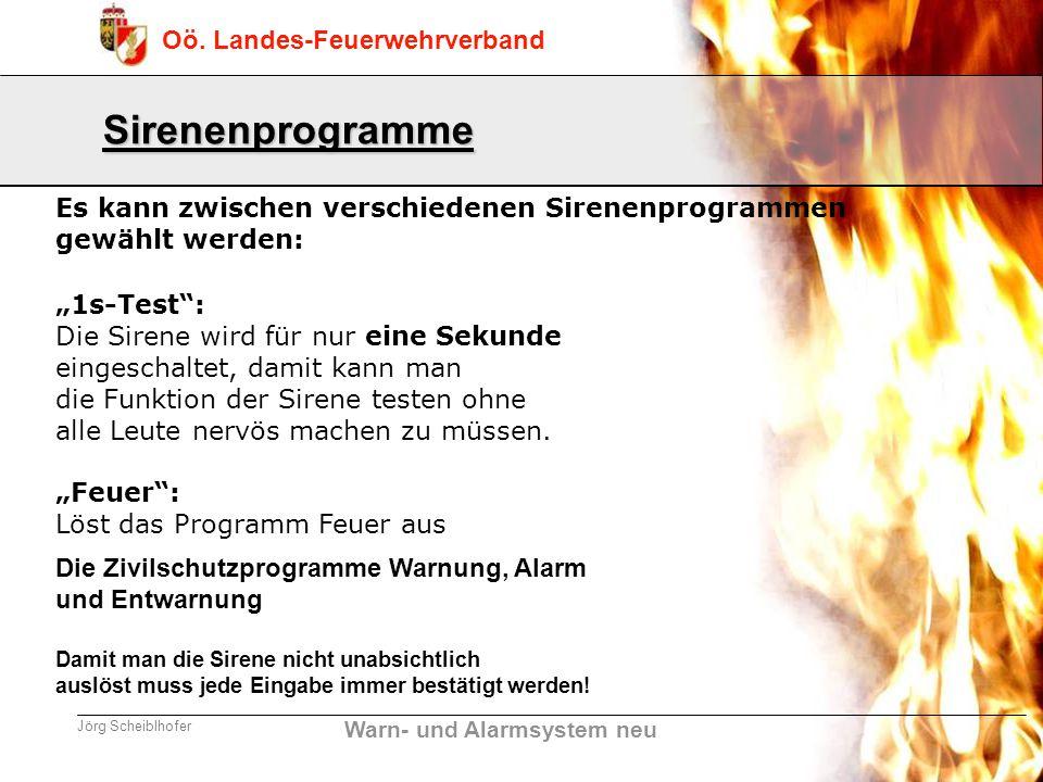 Warn- und Alarmsystem neu Oö. Landes-Feuerwehrverband Jörg Scheiblhofer Sirenenprogramme Es kann zwischen verschiedenen Sirenenprogrammen gewählt werd