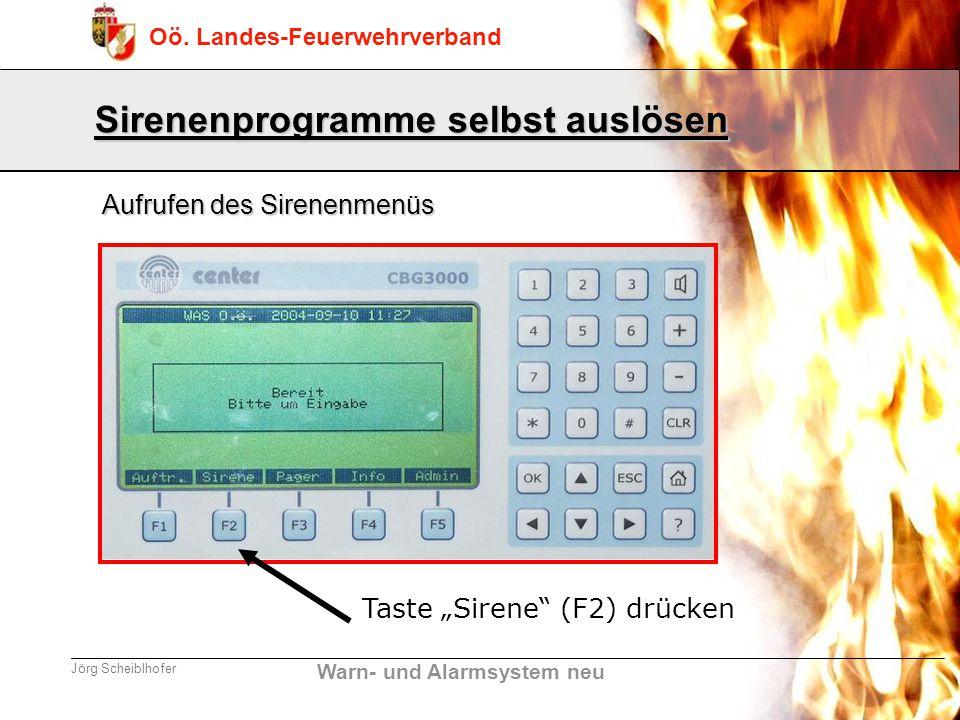 Warn- und Alarmsystem neu Oö. Landes-Feuerwehrverband Jörg Scheiblhofer Taste Sirene (F2) drücken Sirenenprogramme selbst auslösen Aufrufen des Sirene